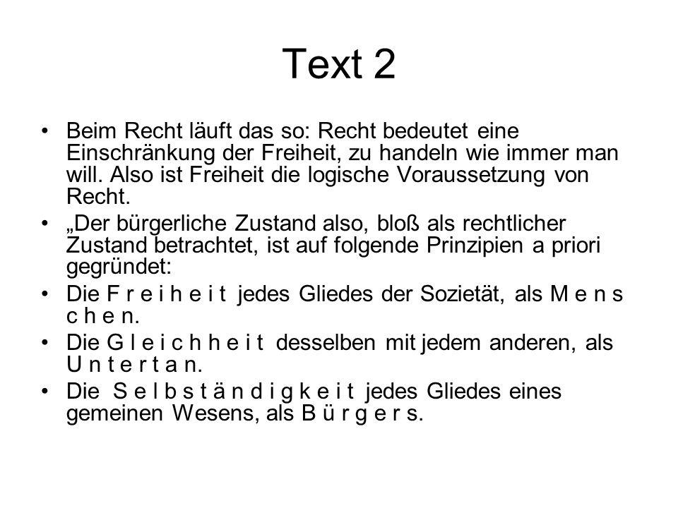 Text 2 Beim Recht läuft das so: Recht bedeutet eine Einschränkung der Freiheit, zu handeln wie immer man will. Also ist Freiheit die logische Vorausse