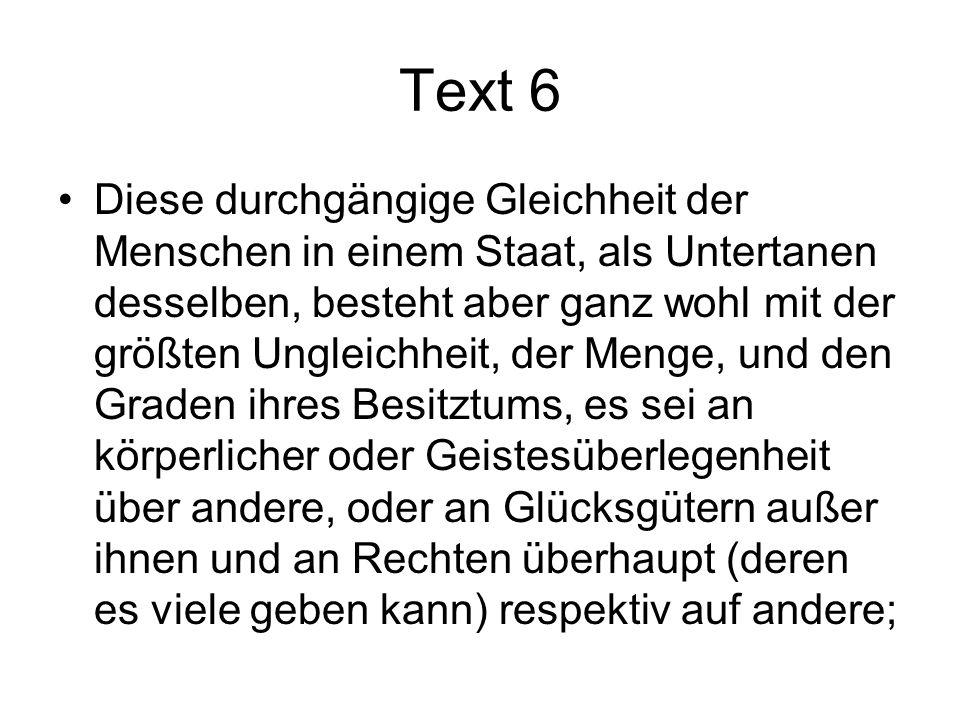 Text 6 Diese durchgängige Gleichheit der Menschen in einem Staat, als Untertanen desselben, besteht aber ganz wohl mit der größten Ungleichheit, der M
