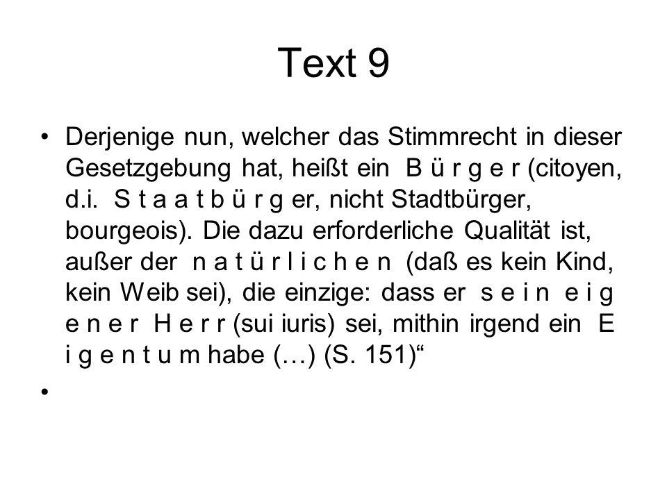Text 9 Derjenige nun, welcher das Stimmrecht in dieser Gesetzgebung hat, heißt ein B ü r g e r (citoyen, d.i. S t a a t b ü r g er, nicht Stadtbürger,