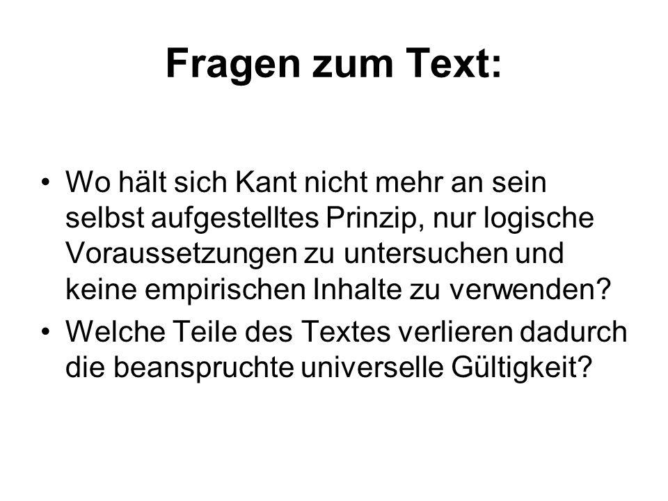Fragen zum Text: Wo hält sich Kant nicht mehr an sein selbst aufgestelltes Prinzip, nur logische Voraussetzungen zu untersuchen und keine empirischen