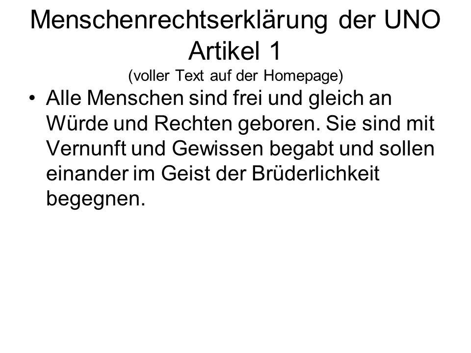 Menschenrechtserklärung der UNO Artikel 1 (voller Text auf der Homepage) Alle Menschen sind frei und gleich an Würde und Rechten geboren. Sie sind mit