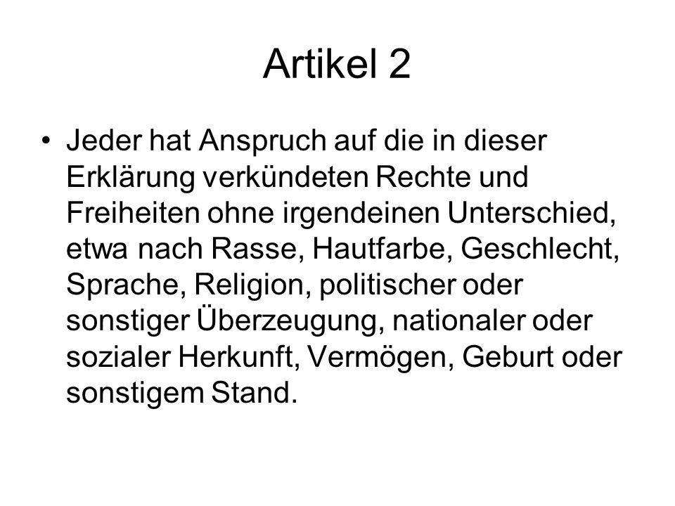 Artikel 2 Jeder hat Anspruch auf die in dieser Erklärung verkündeten Rechte und Freiheiten ohne irgendeinen Unterschied, etwa nach Rasse, Hautfarbe, G