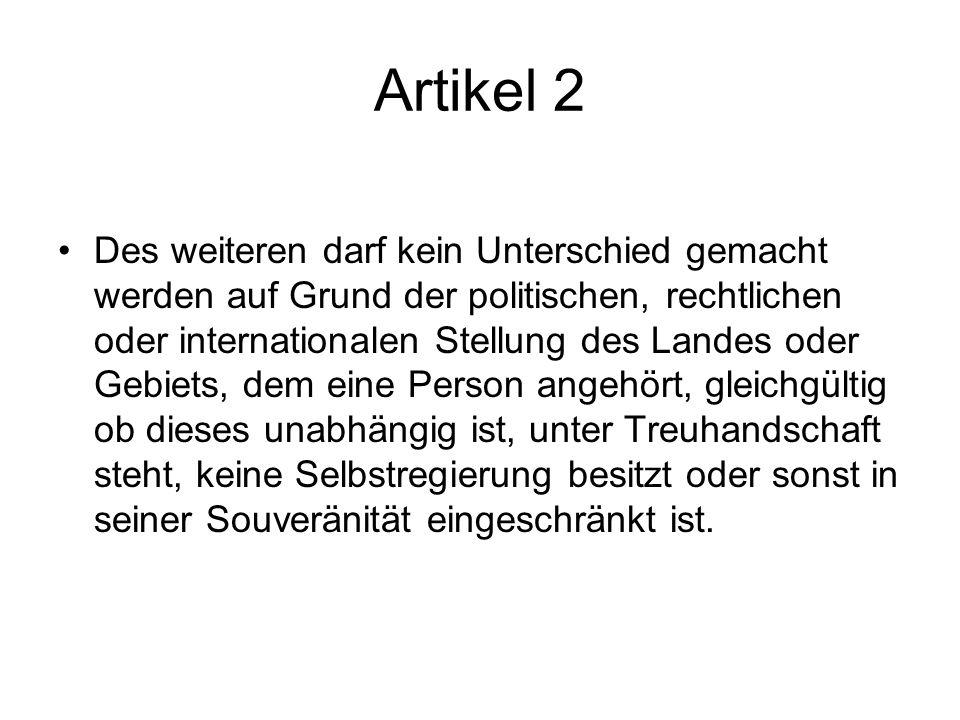 Artikel 2 Des weiteren darf kein Unterschied gemacht werden auf Grund der politischen, rechtlichen oder internationalen Stellung des Landes oder Gebie