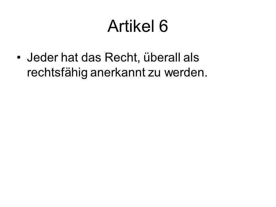 Artikel 6 Jeder hat das Recht, überall als rechtsfähig anerkannt zu werden.