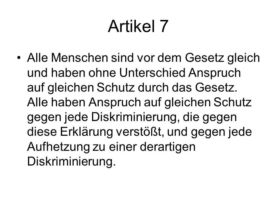 Artikel 7 Alle Menschen sind vor dem Gesetz gleich und haben ohne Unterschied Anspruch auf gleichen Schutz durch das Gesetz. Alle haben Anspruch auf g
