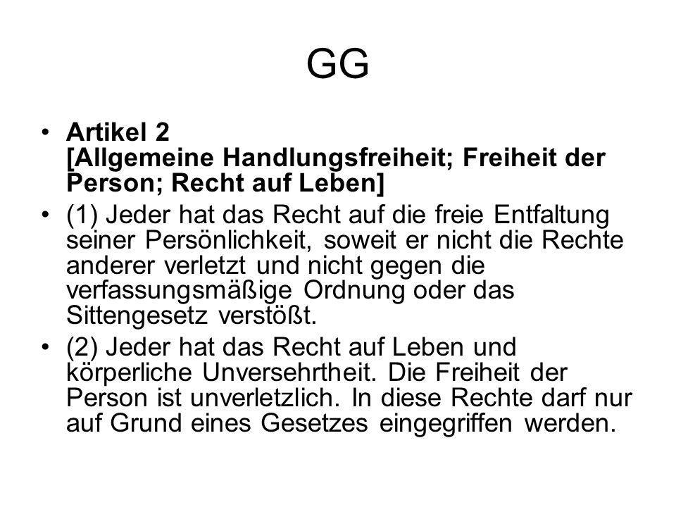 GG Artikel 2 [Allgemeine Handlungsfreiheit; Freiheit der Person; Recht auf Leben] (1) Jeder hat das Recht auf die freie Entfaltung seiner Persönlichke