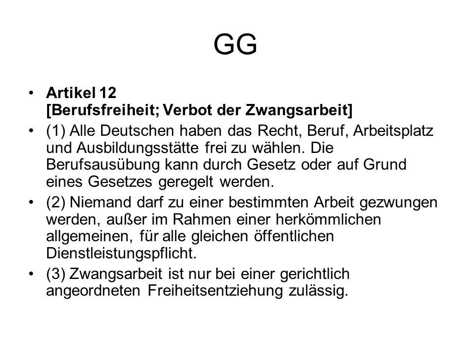GG Artikel 12 [Berufsfreiheit; Verbot der Zwangsarbeit] (1) Alle Deutschen haben das Recht, Beruf, Arbeitsplatz und Ausbildungsstätte frei zu wählen.