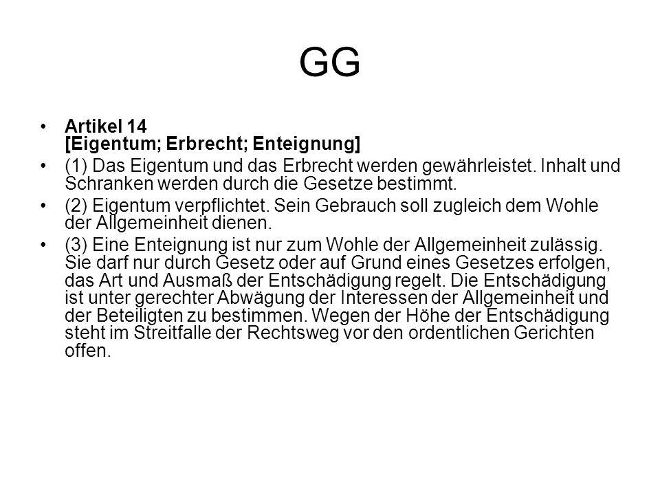 GG Artikel 14 [Eigentum; Erbrecht; Enteignung] (1) Das Eigentum und das Erbrecht werden gewährleistet. Inhalt und Schranken werden durch die Gesetze b