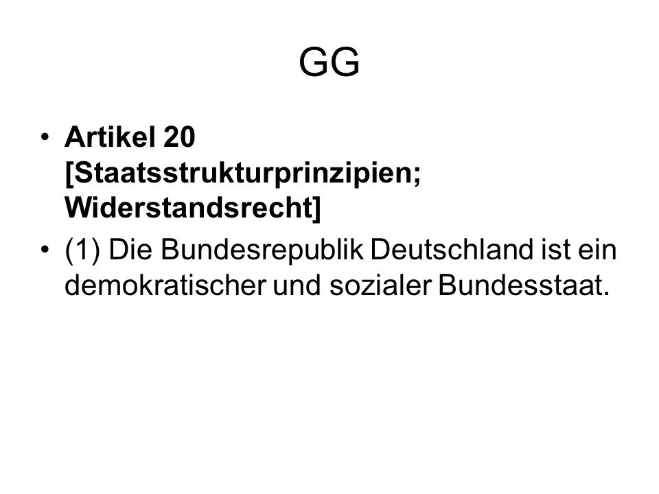GG Artikel 20 [Staatsstrukturprinzipien; Widerstandsrecht] (1) Die Bundesrepublik Deutschland ist ein demokratischer und sozialer Bundesstaat.