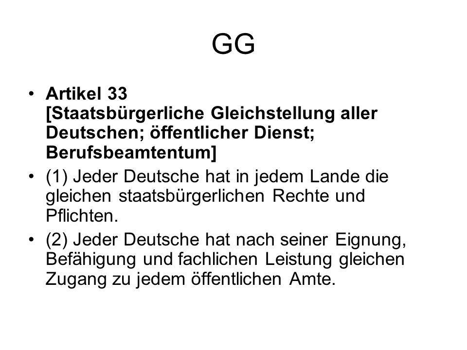 GG Artikel 33 [Staatsbürgerliche Gleichstellung aller Deutschen; öffentlicher Dienst; Berufsbeamtentum] (1) Jeder Deutsche hat in jedem Lande die glei