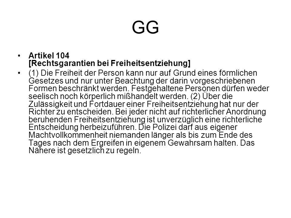 GG Artikel 104 [Rechtsgarantien bei Freiheitsentziehung] (1) Die Freiheit der Person kann nur auf Grund eines förmlichen Gesetzes und nur unter Beacht