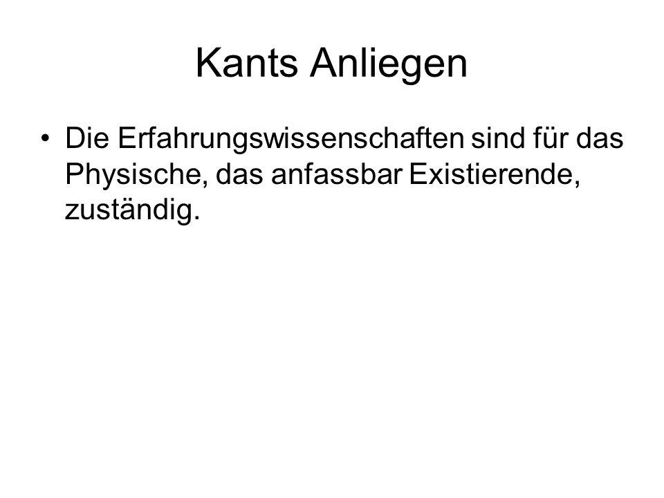 Kants Anliegen Die Erfahrungswissenschaften sind für das Physische, das anfassbar Existierende, zuständig.