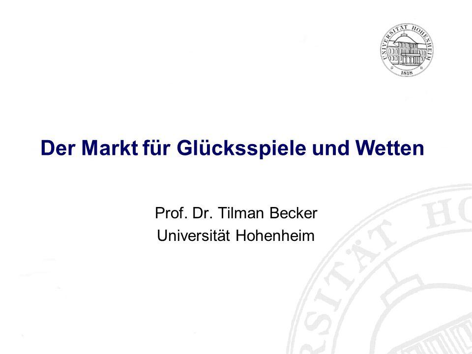 Der Markt für Glücksspiele und Wetten Prof. Dr. Tilman Becker Universität Hohenheim