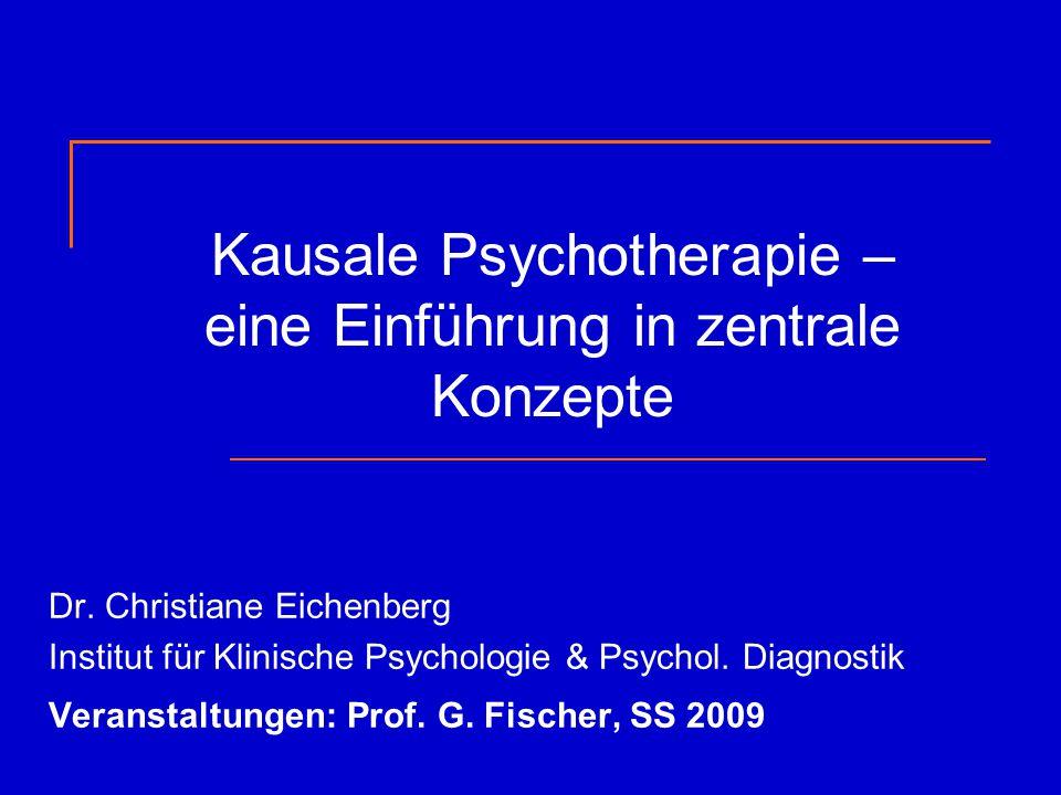 Kausale Psychotherapie – eine Einführung in zentrale Konzepte Dr. Christiane Eichenberg Institut für Klinische Psychologie & Psychol. Diagnostik Veran