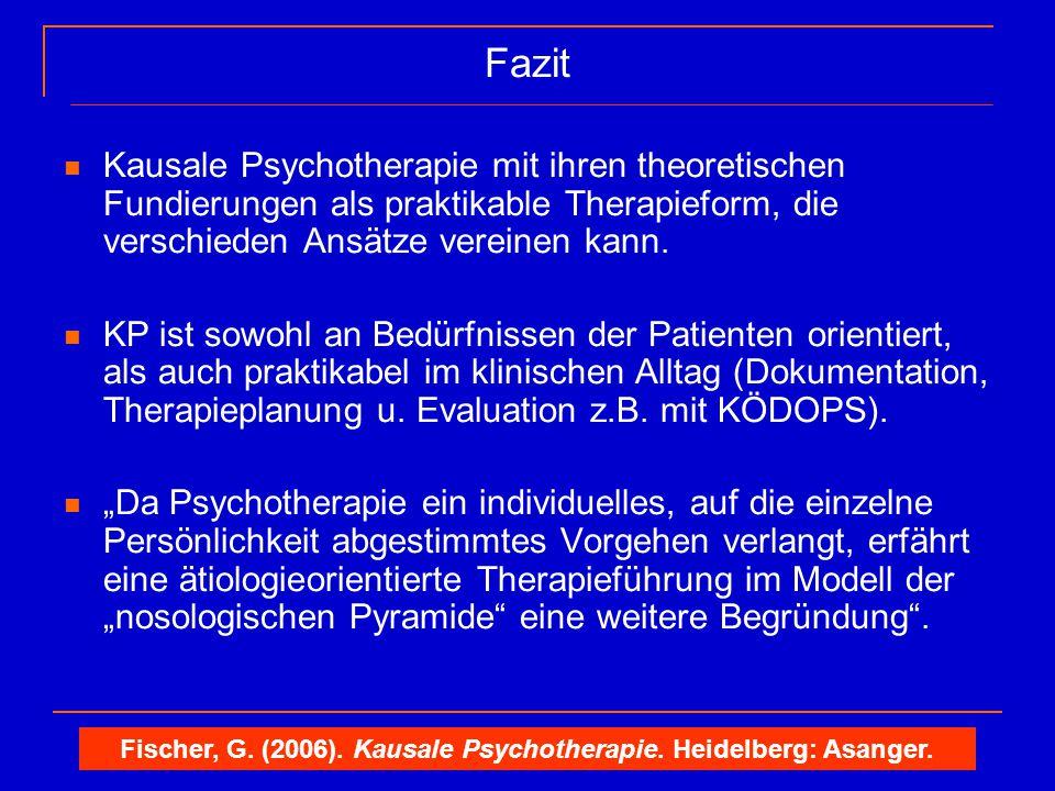 Fazit Kausale Psychotherapie mit ihren theoretischen Fundierungen als praktikable Therapieform, die verschieden Ansätze vereinen kann. KP ist sowohl a