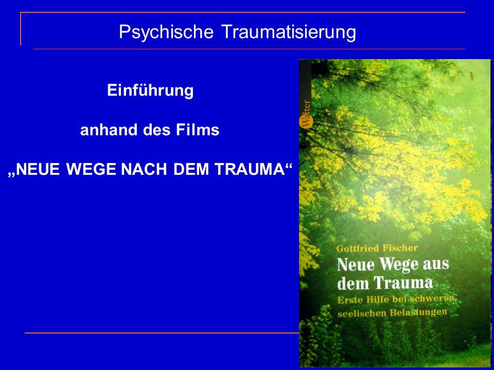 """Psychische Traumatisierung Einführung anhand des Films """"NEUE WEGE NACH DEM TRAUMA"""""""