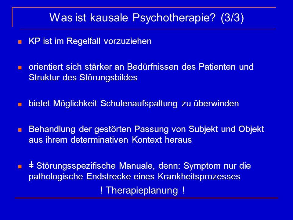 Was ist kausale Psychotherapie? (3/3) KP ist im Regelfall vorzuziehen orientiert sich stärker an Bedürfnissen des Patienten und Struktur des Störungsb