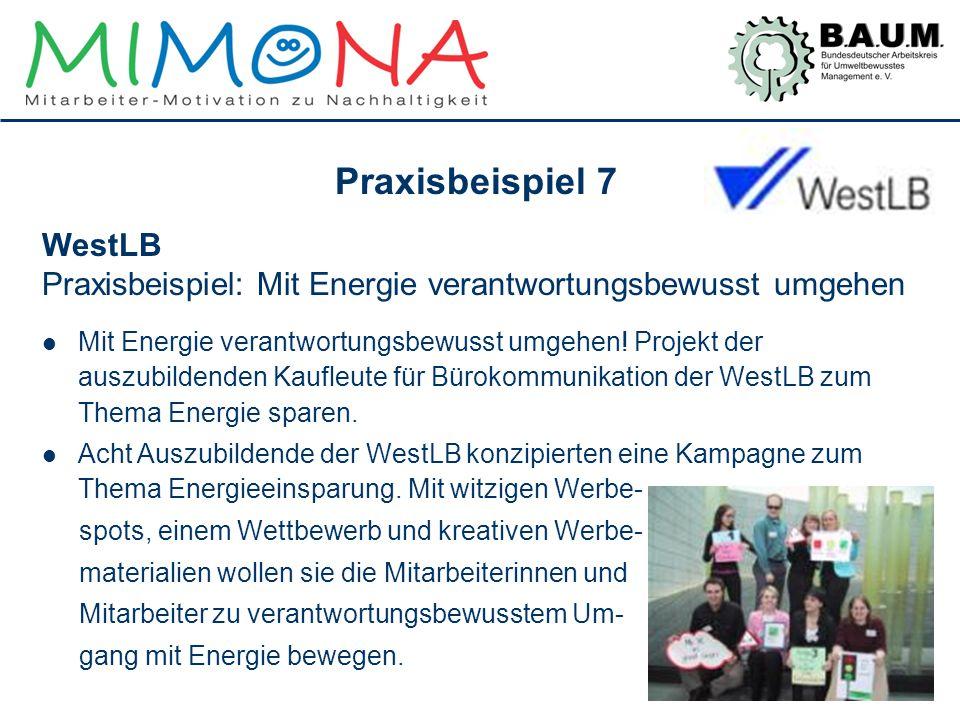 Praxisbeispiel 7 WestLB Praxisbeispiel: Mit Energie verantwortungsbewusst umgehen Mit Energie verantwortungsbewusst umgehen! Projekt der auszubildende