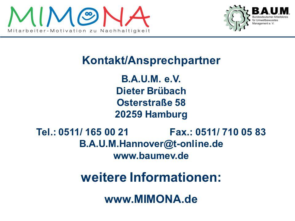 Kontakt/Ansprechpartner B.A.U.M. e.V. Dieter Brübach Osterstraße 58 20259 Hamburg Tel.: 0511/ 165 00 21 Fax.: 0511/ 710 05 83 B.A.U.M.Hannover@t-onlin