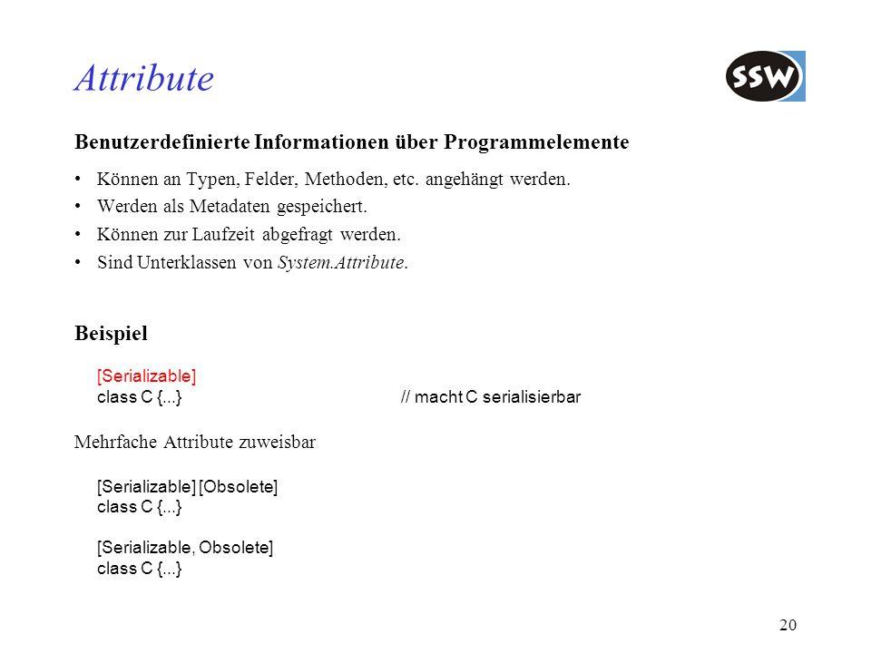 21 Beispiel: [Conditional]-Attribut Für bedingte Aufrufe von Methoden #define debug // Präprozessor-Anweisung class C { [Conditional( debug )] static void Assert (bool ok, string errorMsg) { if (!ok) { Console.WriteString(errorMsg); System.Environment.Exit(0); } static void Main (string[] arg) { Assert(arg.Length > 0, no arguments specified ); Assert(arg[0] == ... , invalid argument );...