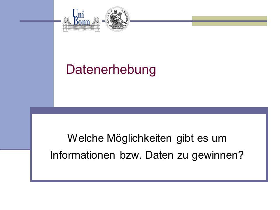 Datenerhebung Welche Möglichkeiten gibt es um Informationen bzw. Daten zu gewinnen?