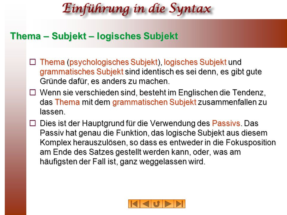 Thema – Subjekt – logisches Subjekt  Thema (psychologisches Subjekt), logisches Subjekt und grammatisches Subjekt sind identisch es sei denn, es gibt