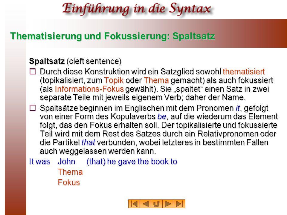 Thematisierung und Fokussierung: Spaltsatz Spaltsatz (cleft sentence)  Durch diese Konstruktion wird ein Satzglied sowohl thematisiert (topikalisiert