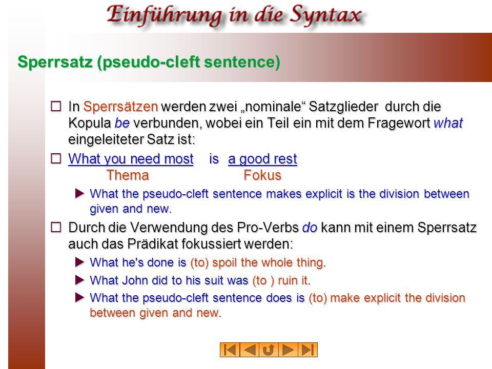 """Sperrsatz (pseudo ‑ cleft sentence)  In Sperrsätzen werden zwei """"nominale"""" Satzglieder durch die Kopula be verbunden, wobei ein Teil ein mit dem Frag"""