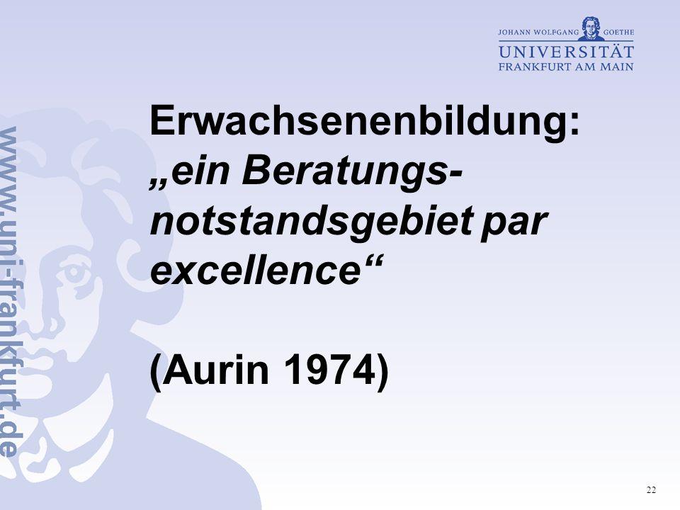 """22 Erwachsenenbildung: """"ein Beratungs- notstandsgebiet par excellence (Aurin 1974)"""