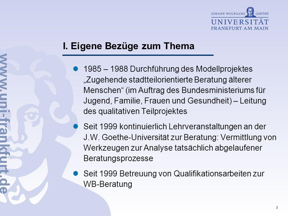 """3 I. Eigene Bezüge zum Thema 1985 – 1988 Durchführung des Modellprojektes """"Zugehende stadtteilorientierte Beratung älterer Menschen"""" (im Auftrag des B"""
