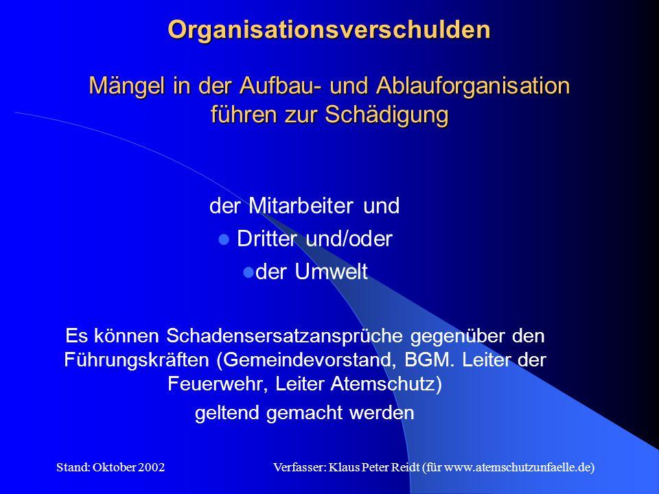 Stand: Oktober 2002Verfasser: Klaus Peter Reidt (für www.atemschutzunfaelle.de) Organisationsverschulden können bei Führungskräften an folgenden Sachverhalten festgemacht werden:
