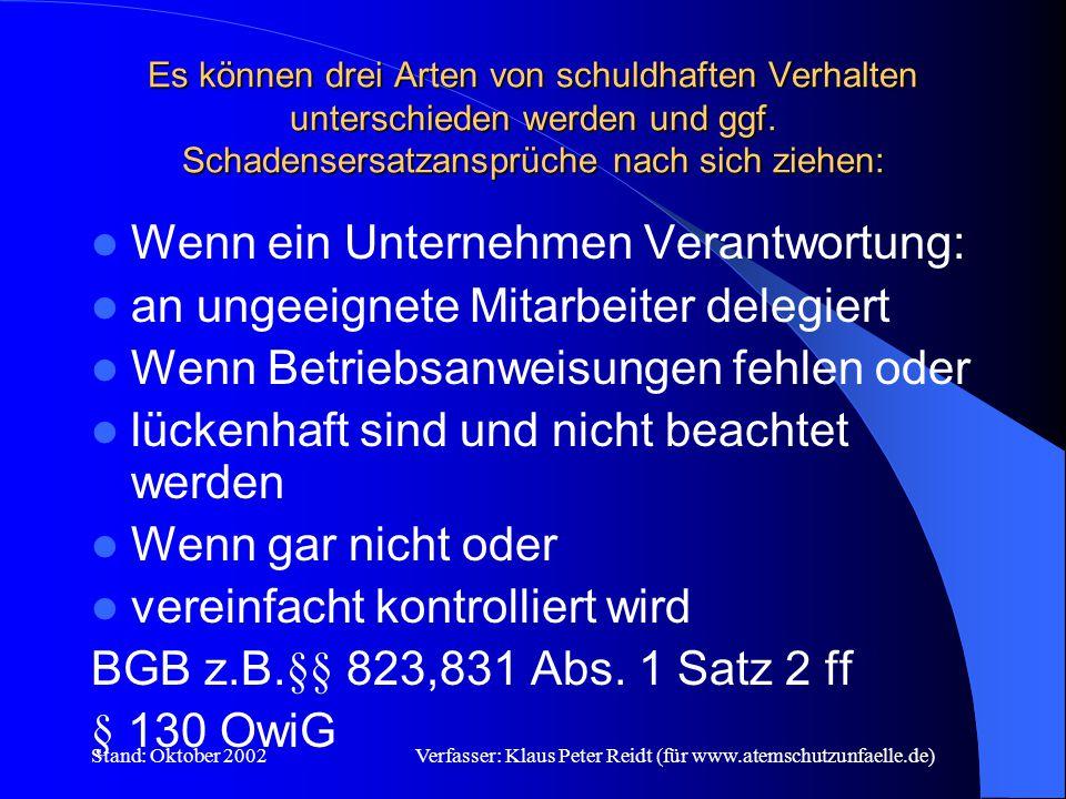 Stand: Oktober 2002Verfasser: Klaus Peter Reidt (für www.atemschutzunfaelle.de) Organisationsverschulden Mängel in der Aufbau- und Ablauforganisation führen zur Schädigung der Mitarbeiter und Dritter und/oder der Umwelt Es können Schadensersatzansprüche gegenüber den Führungskräften (Gemeindevorstand, BGM.