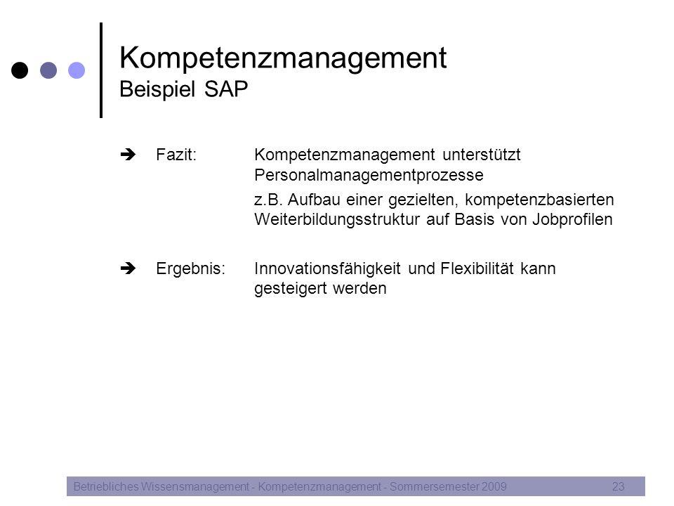Kompetenzmanagement Beispiel SAP  Fazit:Kompetenzmanagement unterstützt Personalmanagementprozesse z.B. Aufbau einer gezielten, kompetenzbasierten We