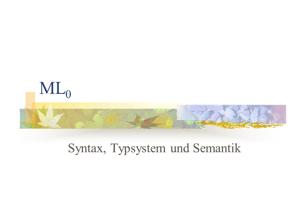 ML 0 Syntax, Typsystem und Semantik