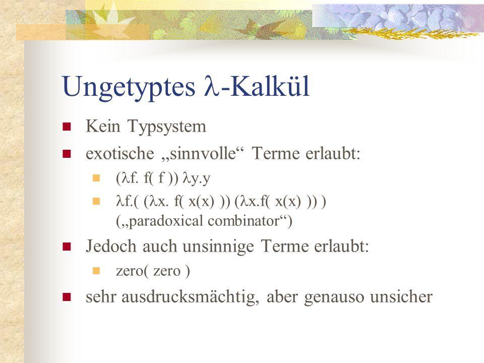 """Ungetyptes -Kalkül Kein Typsystem exotische """"sinnvolle Terme erlaubt: ( f."""