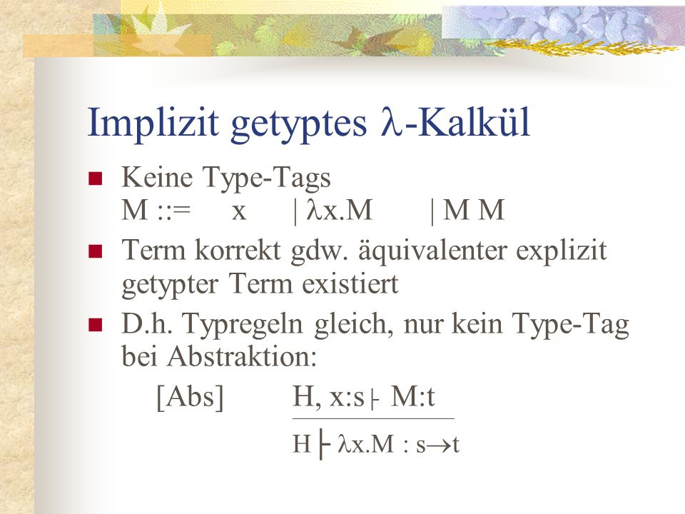 Implizit getyptes -Kalkül: Typinferenz Gegeben: Term M, Typumgebung H Können wir einen Typen für M rekonstruieren .