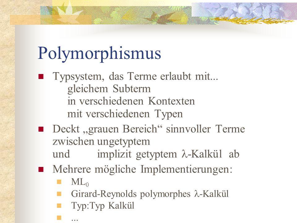 Syntax des polymorphen -Kalküls x  TermVar a  TypeVar t::= a// Typen   t  t    a.