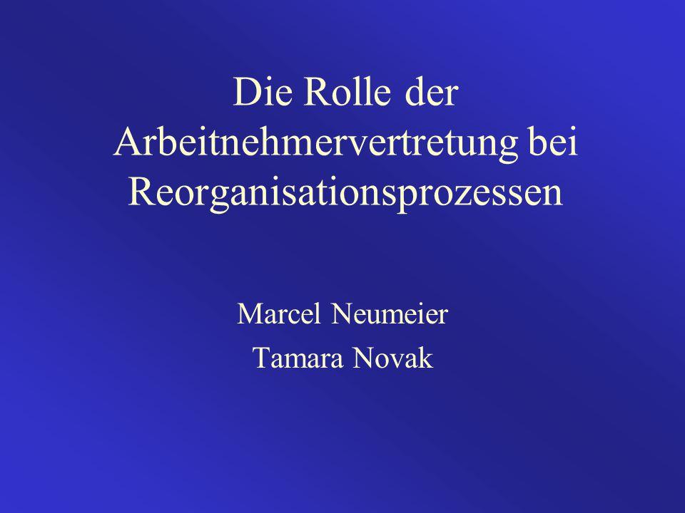 Die Rolle der Arbeitnehmervertretung bei Reorganisationsprozessen Marcel Neumeier Tamara Novak