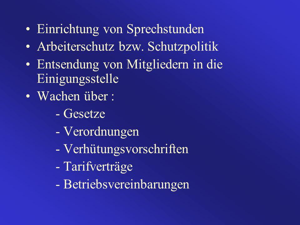 Einrichtung von Sprechstunden Arbeiterschutz bzw. Schutzpolitik Entsendung von Mitgliedern in die Einigungsstelle Wachen über : - Gesetze - Verordnung