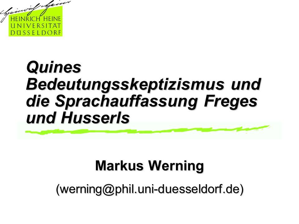 Quines Bedeutungsskeptizismus und die Sprachauffassung Freges und Husserls Markus Werning (werning@phil.uni-duesseldorf.de)