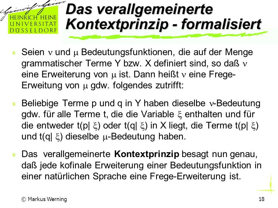 © Markus Werning18 Das verallgemeinerte Kontextprinzip - formalisiert Seien und  Bedeutungsfunktionen, die auf der Menge grammatischer Terme Y bzw.