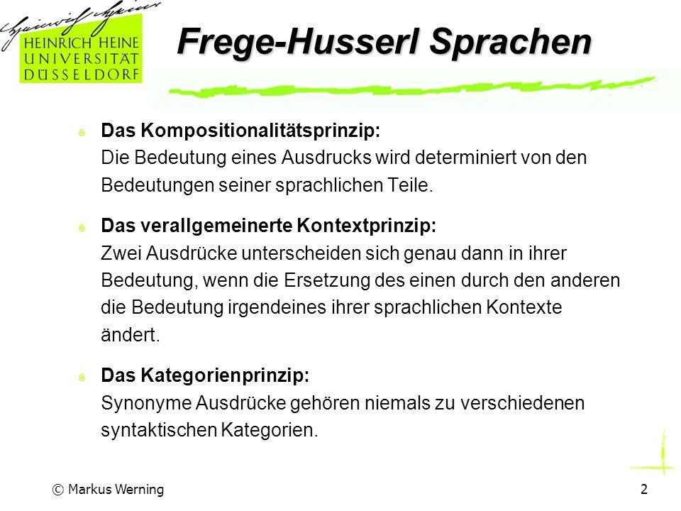 © Markus Werning2 Frege-Husserl Sprachen Das Kompositionalitätsprinzip: Die Bedeutung eines Ausdrucks wird determiniert von den Bedeutungen seiner sprachlichen Teile.