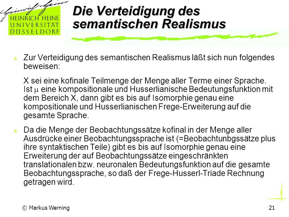 © Markus Werning21 Die Verteidigung des semantischen Realismus Zur Verteidigung des semantischen Realismus läßt sich nun folgendes beweisen: X sei eine kofinale Teilmenge der Menge aller Terme einer Sprache.
