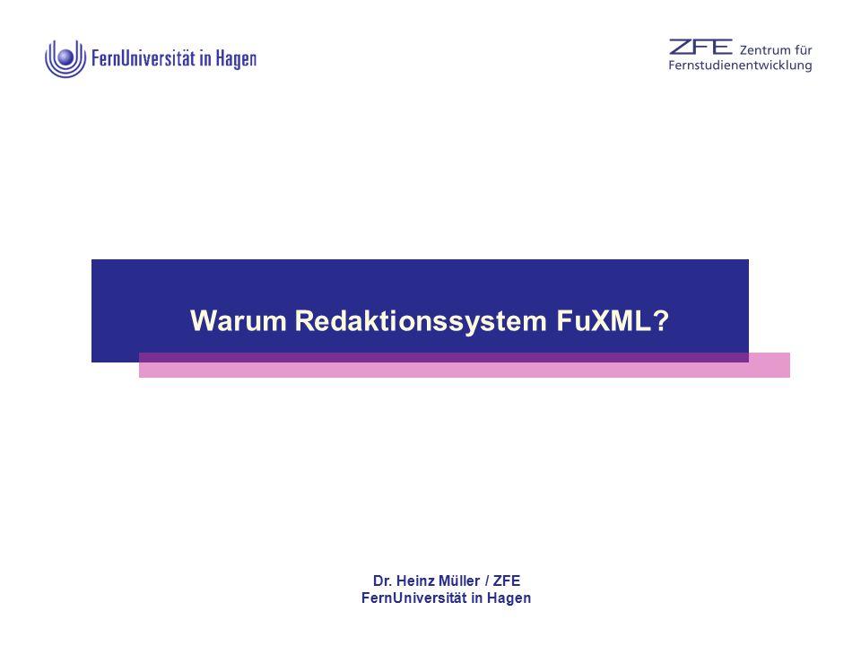 Warum Redaktionssystem FuXML? – 0 – Dr. Heinz Müller / ZFE FernUniversität in Hagen Warum Redaktionssystem FuXML?