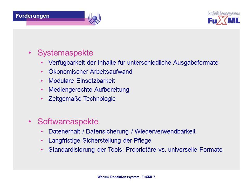 Warum Redaktionssystem FuXML? – 5 – Systemaspekte Verfügbarkeit der Inhalte für unterschiedliche Ausgabeformate Ökonomischer Arbeitsaufwand Modulare E