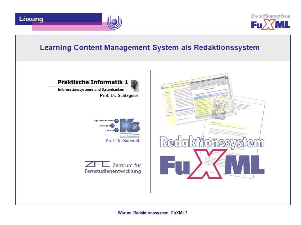 Warum Redaktionssystem FuXML? – 6 – Learning Content Management System als Redaktionssystem Lösung Prof. Dr. Schlageter Prof. Dr. Kaderali