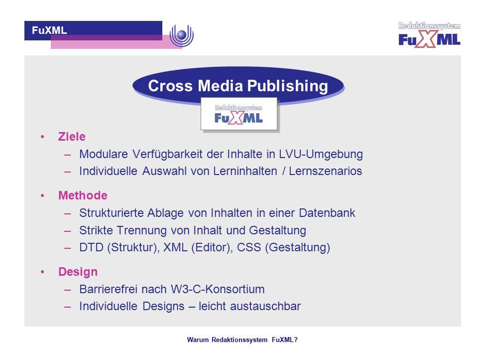 Warum Redaktionssystem FuXML? – 7 – Ziele –Modulare Verfügbarkeit der Inhalte in LVU-Umgebung –Individuelle Auswahl von Lerninhalten / Lernszenarios M