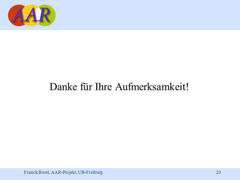 Franck Borel, AAR-Projekt, UB-Freiburg 20 Danke für Ihre Aufmerksamkeit!