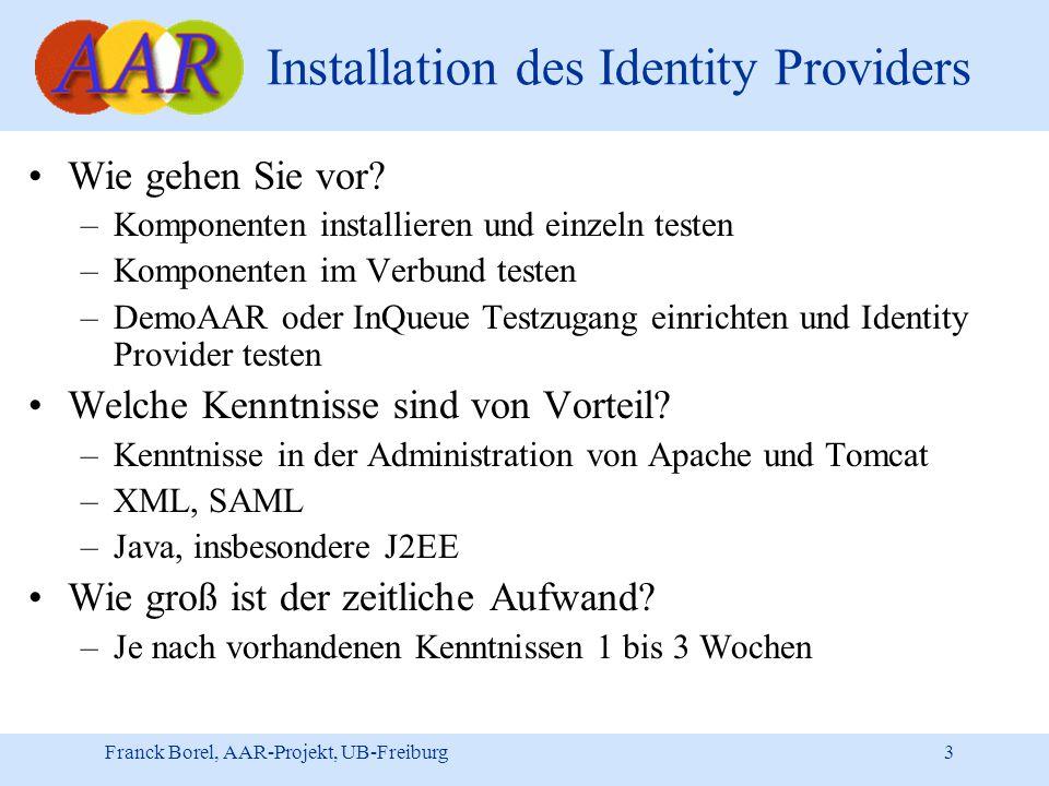 Franck Borel, AAR-Projekt, UB-Freiburg 3 Installation des Identity Providers Wie gehen Sie vor.