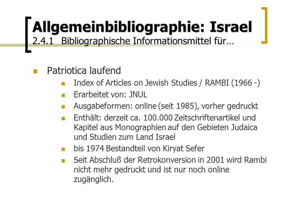 Allgemeinbibliographie: Israel Allgemeinbibliographie: Israel 2.4.1Bibliographische Informationsmittel für… Patriotica laufend Index of Articles on Jewish Studies / RAMBI (1966 -) Erarbeitet von: JNUL Ausgabeformen: online (seit 1985), vorher gedruckt Enthält: derzeit ca.
